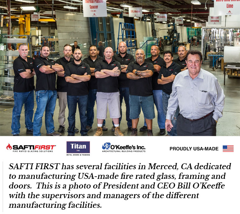 SAFTI FIRST leader in manufacturing fire rated glass, doors and frames have its facility in Merced, CA. Bill O'Keeffe and his experts team.